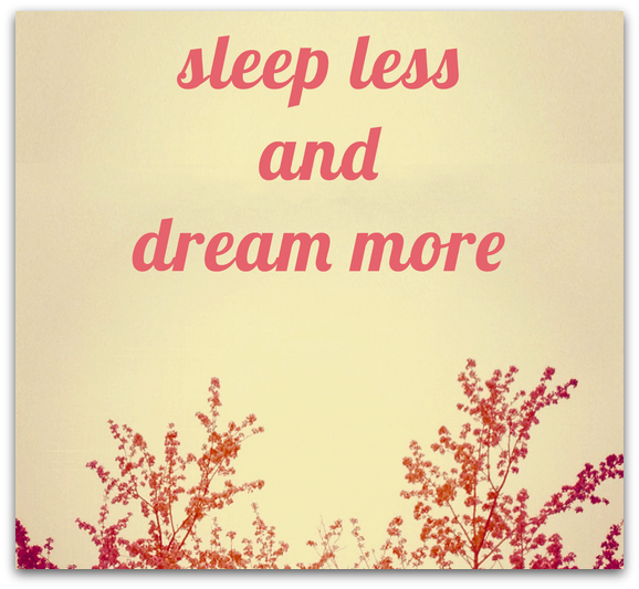 sleep-less-dream-more